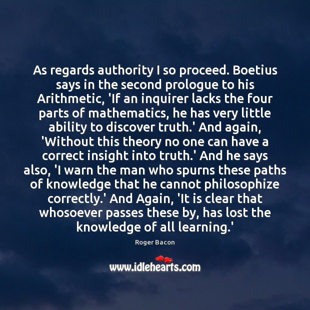 As regards authority I so proceed. Boetius says in the second prologue Image