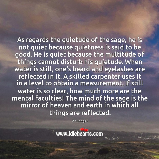 As regards the quietude of the sage, he is not quiet because Image