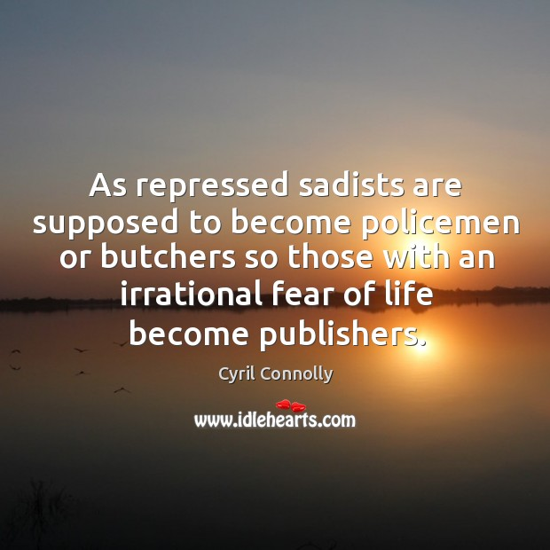 As repressed sadists are supposed to become policemen or butchers so those with an Image