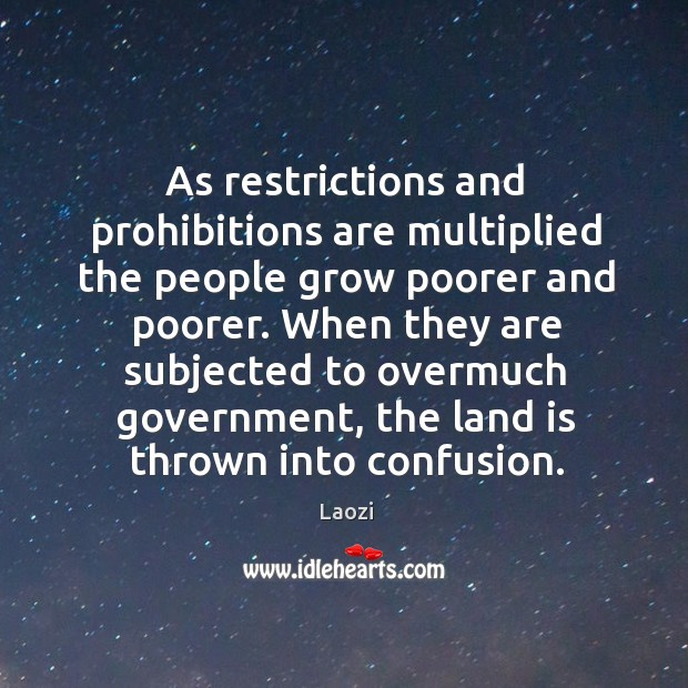 Image, As restrictions and prohibitions are multiplied the people grow poorer and poorer.