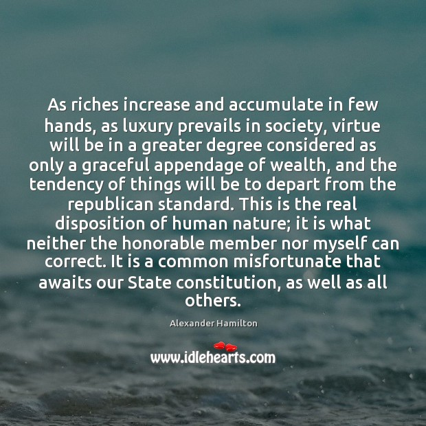 As riches increase and accumulate in few hands, as luxury prevails in Alexander Hamilton Picture Quote