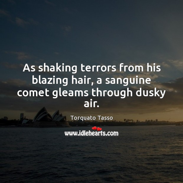 Image, As shaking terrors from his blazing hair, a sanguine comet gleams through dusky air.