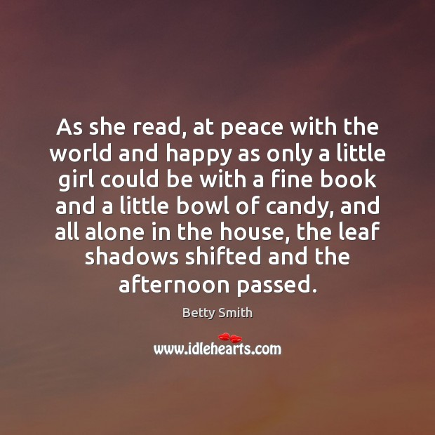 As she read, at peace with the world and happy as only Betty Smith Picture Quote