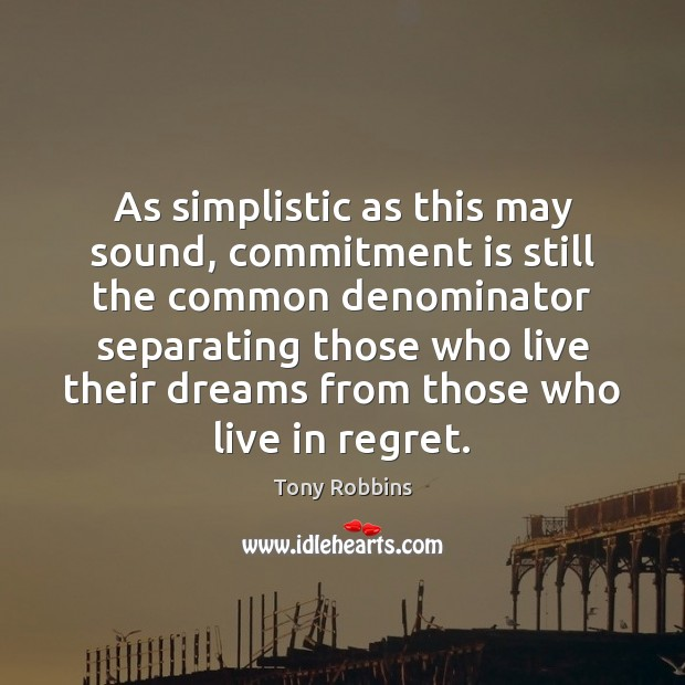 As simplistic as this may sound, commitment is still the common denominator Tony Robbins Picture Quote