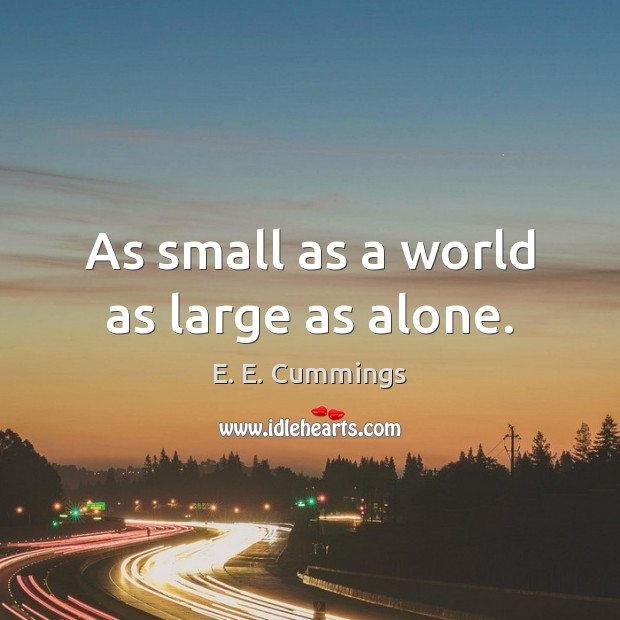 As small as a world as large as alone. Image