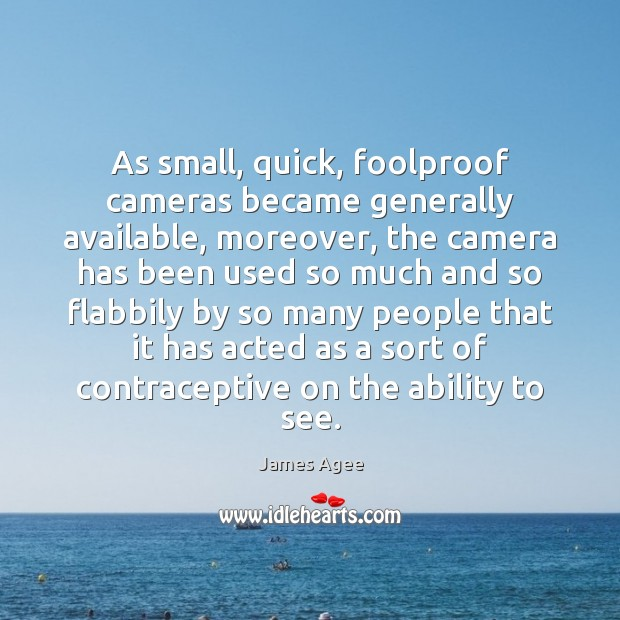 As small, quick, foolproof cameras became generally available, moreover, the camera has Image