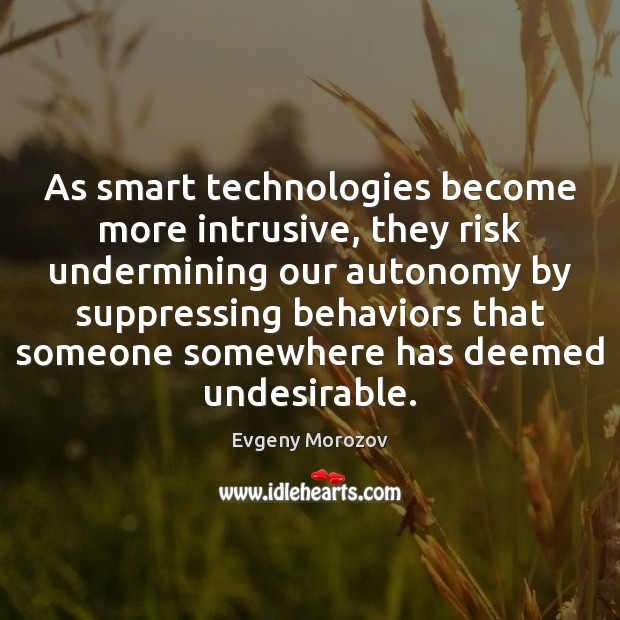 Image, As smart technologies become more intrusive, they risk undermining our autonomy by