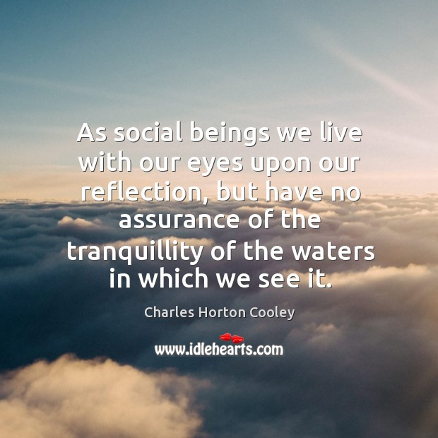 As social beings we live with our eyes upon our reflection Image