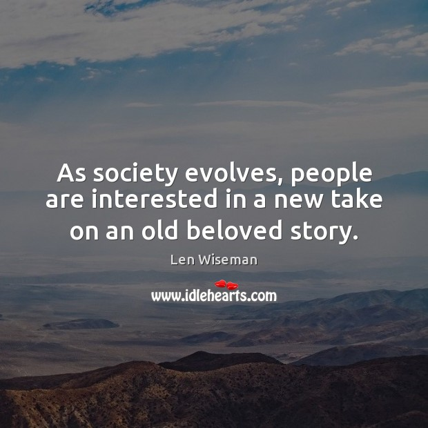 As society evolves, people are interested in a new take on an old beloved story. Image