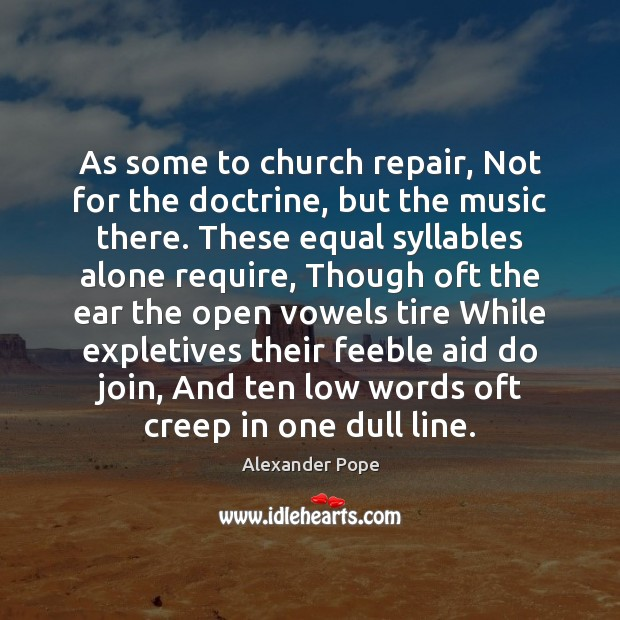 As some to church repair, Not for the doctrine, but the music Image