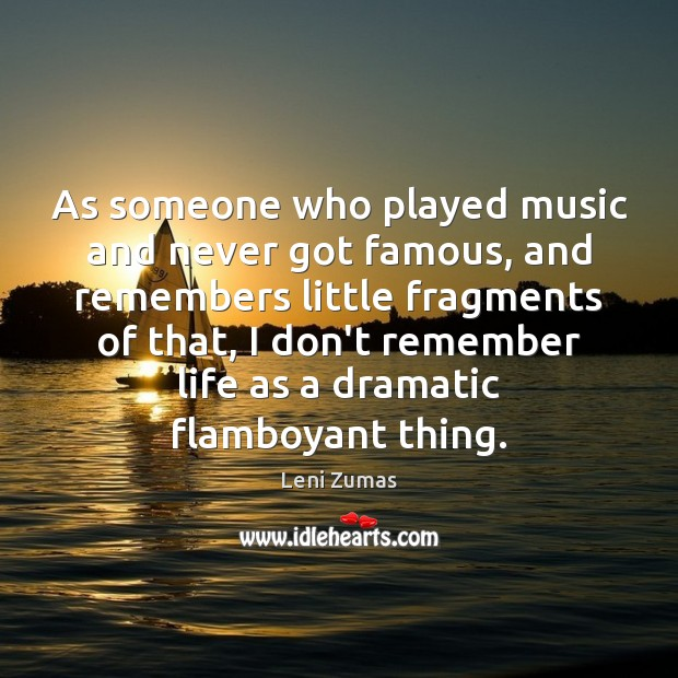 As someone who played music and never got famous, and remembers little Image