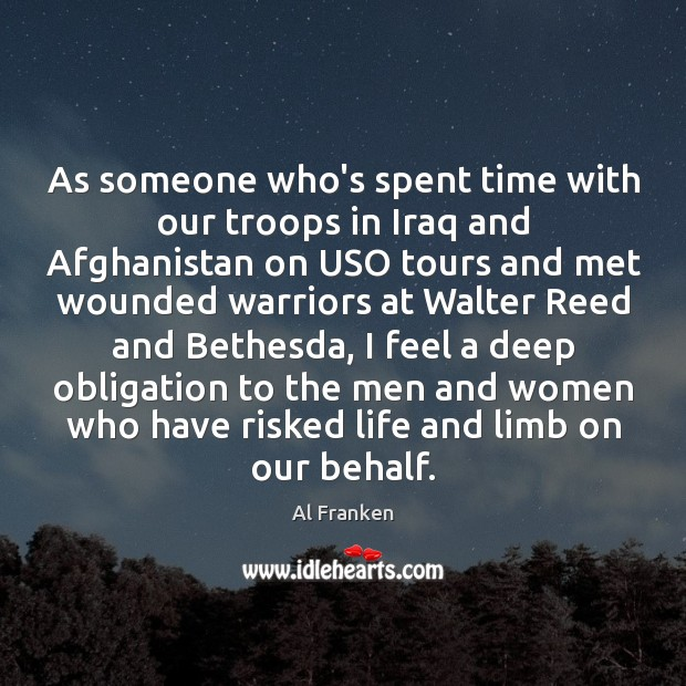 As someone who's spent time with our troops in Iraq and Afghanistan Image