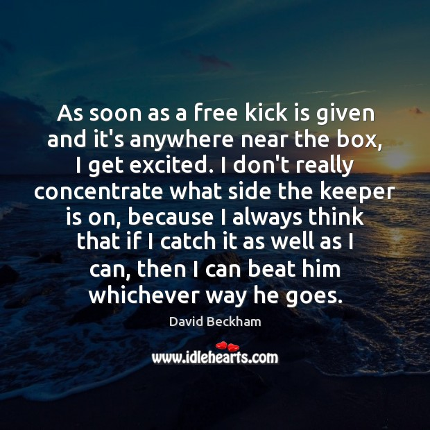 As soon as a free kick is given and it's anywhere near David Beckham Picture Quote