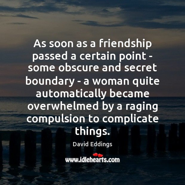 As soon as a friendship passed a certain point – some obscure David Eddings Picture Quote