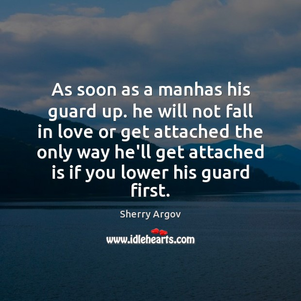 Sherry Argov Picture Quote image saying: As soon as a manhas his guard up. he will not fall