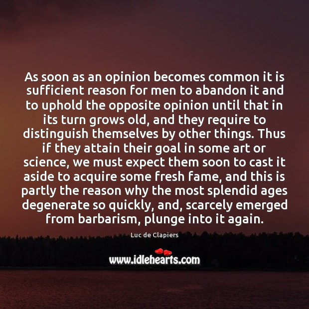 As soon as an opinion becomes common it is sufficient reason for Luc de Clapiers Picture Quote