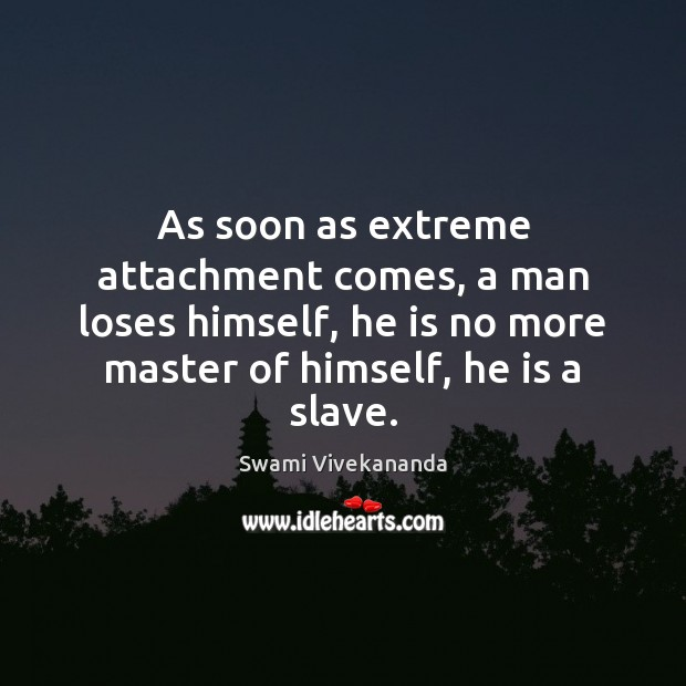 As soon as extreme attachment comes, a man loses himself, he is Image