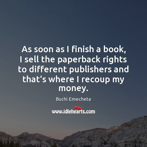 Image, As soon as I finish a book, I sell the paperback rights