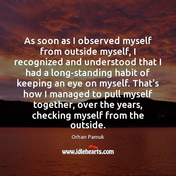 As soon as I observed myself from outside myself, I recognized and Orhan Pamuk Picture Quote