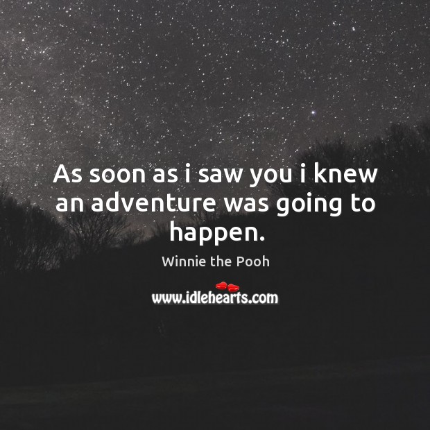 Image, As soon as I saw you I knew an adventure was going to happen.