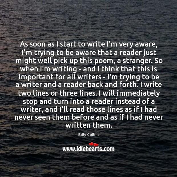 As soon as I start to write I'm very aware, I'm trying Image