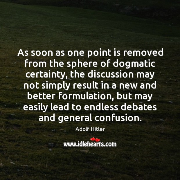 As soon as one point is removed from the sphere of dogmatic Adolf Hitler Picture Quote