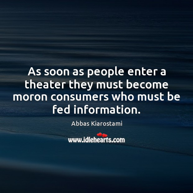 Image, As soon as people enter a theater they must become moron consumers