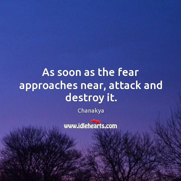 Image, As soon as the fear approaches near, attack and destroy it.