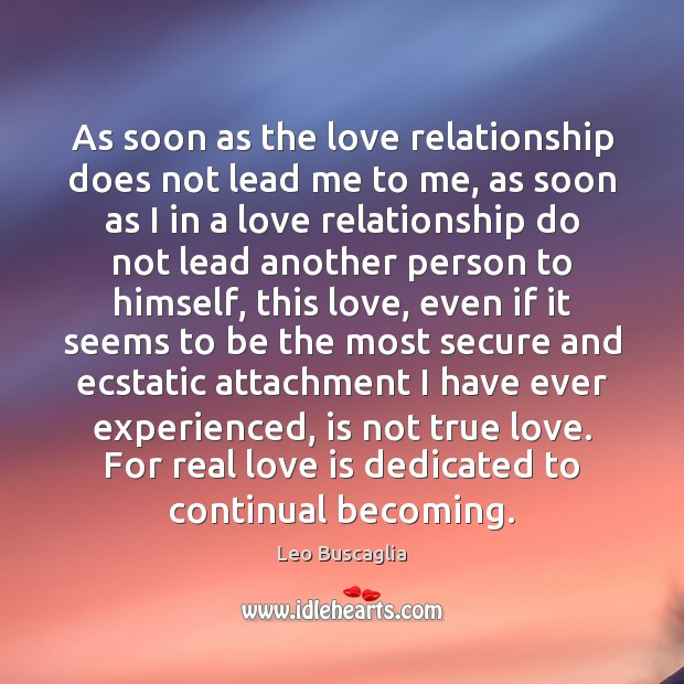 As soon as the love relationship does not lead me to me, Real Love Quotes Image
