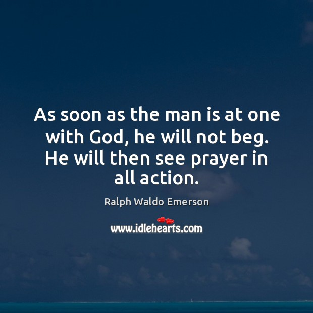As soon as the man is at one with God, he will Ralph Waldo Emerson Picture Quote