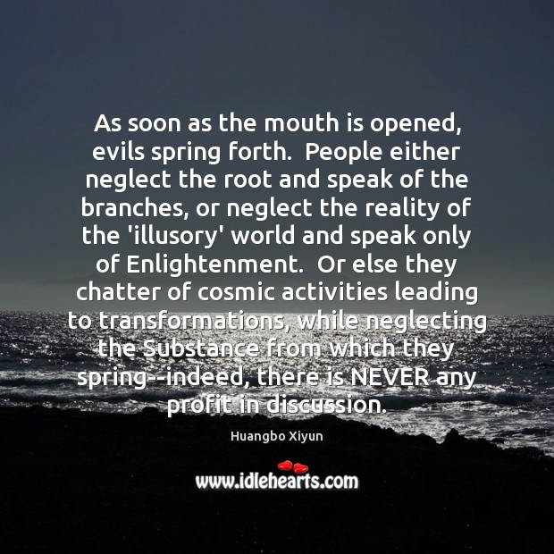 As soon as the mouth is opened, evils spring forth.  People either Image