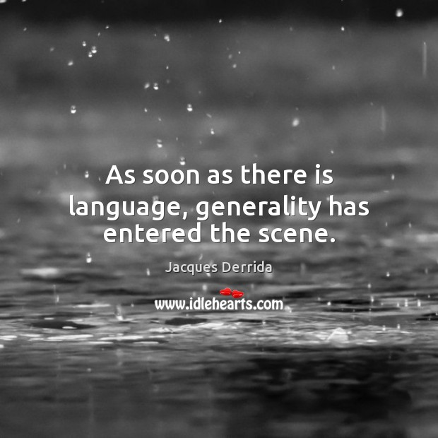 As soon as there is language, generality has entered the scene. Image