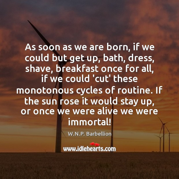 As soon as we are born, if we could but get up, W.N.P. Barbellion Picture Quote