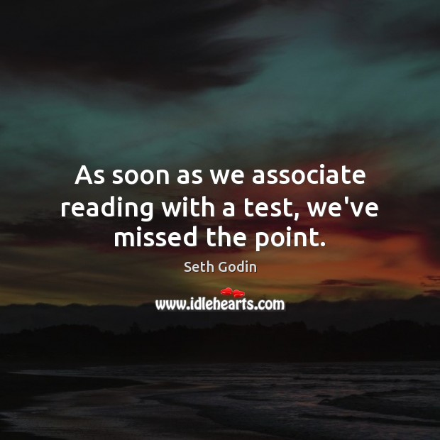 As soon as we associate reading with a test, we've missed the point. Image