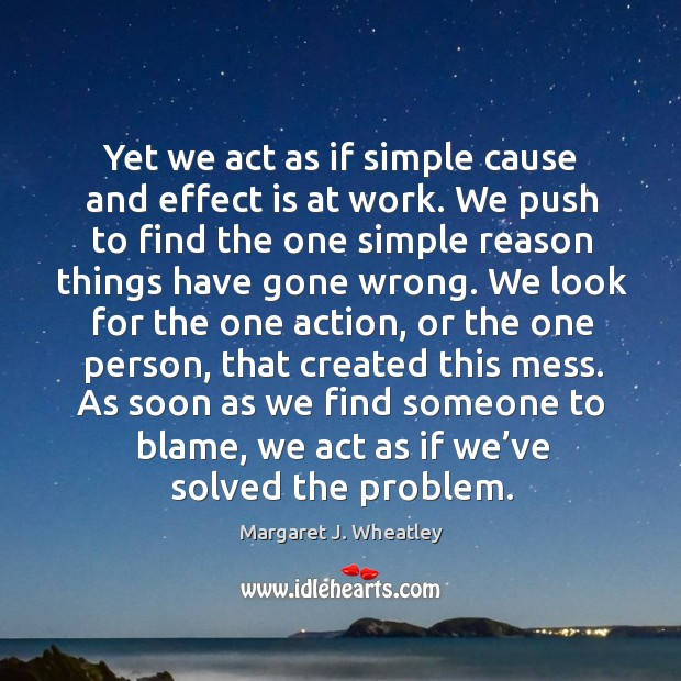 As soon as we find someone to blame, we act as if we've solved the problem. Image