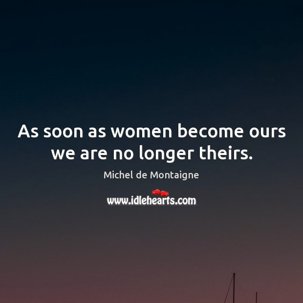 Image, As soon as women become ours we are no longer theirs.
