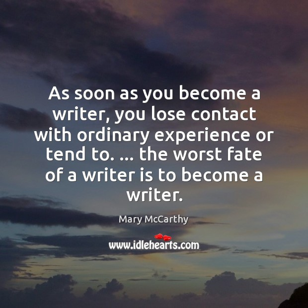 As soon as you become a writer, you lose contact with ordinary Mary McCarthy Picture Quote
