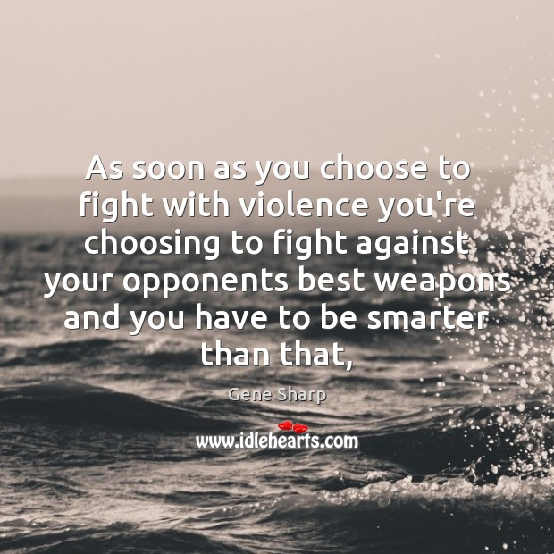 As soon as you choose to fight with violence you're choosing to Image