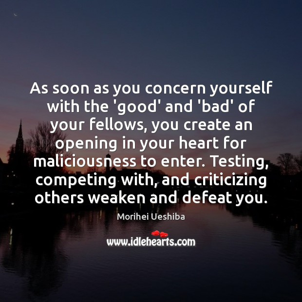 As soon as you concern yourself with the 'good' and 'bad' of Morihei Ueshiba Picture Quote