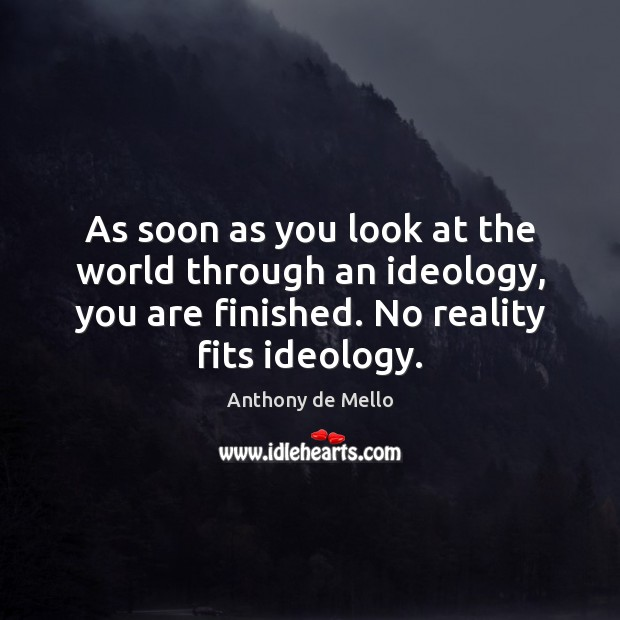 As soon as you look at the world through an ideology, you Anthony de Mello Picture Quote
