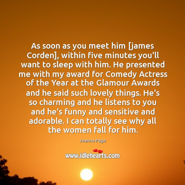 As soon as you meet him [james Corden], within five minutes you'll Joanna Page Picture Quote