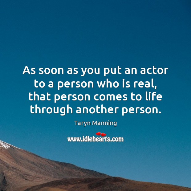 As soon as you put an actor to a person who is Taryn Manning Picture Quote