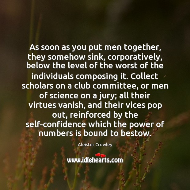 As soon as you put men together, they somehow sink, corporatively, below Confidence Quotes Image