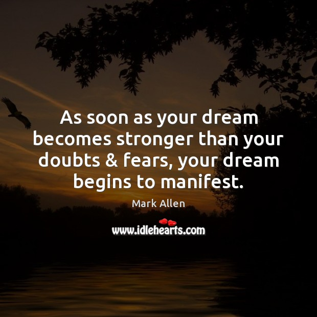 As soon as your dream becomes stronger than your doubts & fears, your Image