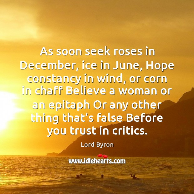 As soon seek roses in December, ice in June, Hope constancy in Lord Byron Picture Quote