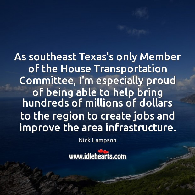 As southeast Texas's only Member of the House Transportation Committee, I'm especially Image