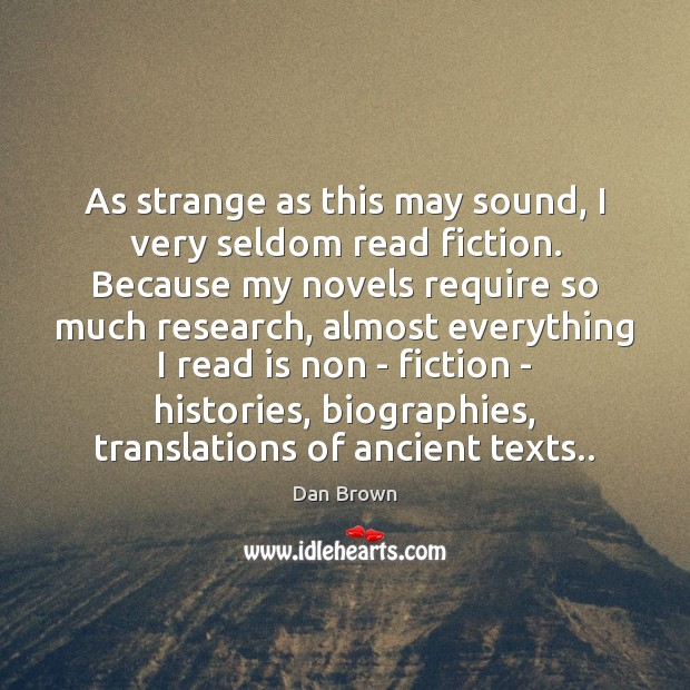 As strange as this may sound, I very seldom read fiction. Because Image