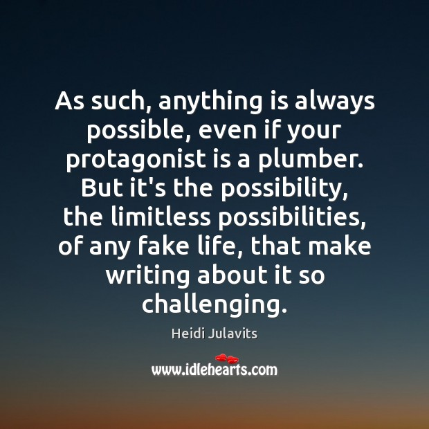 As such, anything is always possible, even if your protagonist is a Image