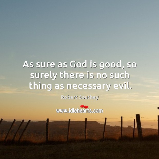 Image, As sure as God is good, so surely there is no such thing as necessary evil.