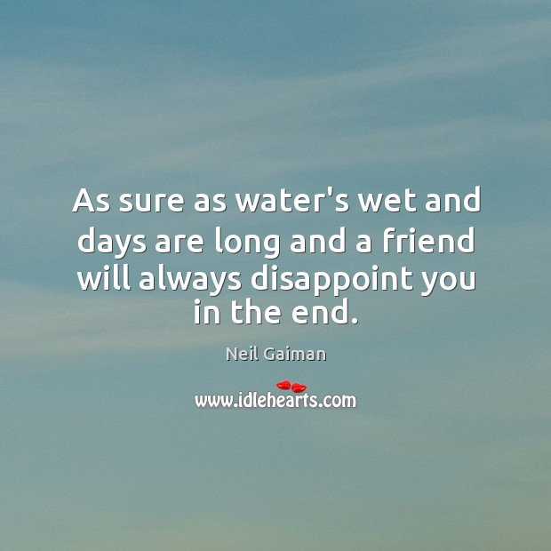 As sure as water's wet and days are long and a friend Image